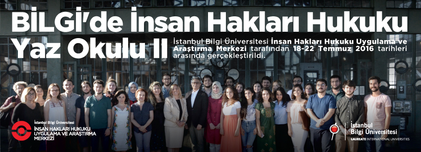 BİLGİ'de İnsan Hakları Hukuku Yaz Okulu'nun ikincisi 18-22 Temmuz 2016 tarihleri arasında gerçekleştirildi